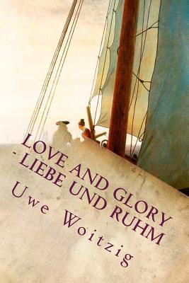 Love and Glory - Liebe Und Ruhm  by  Uwe Woitzig