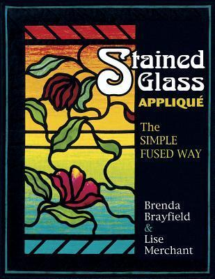 Stained Glass Applique: The Simple Fused Way Brenda Brayfield