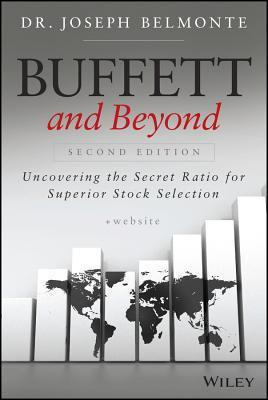 Buffett and Beyond, + Website: Uncovering the Secret Ratio for Superior Stock Selection Joseph Belmonte