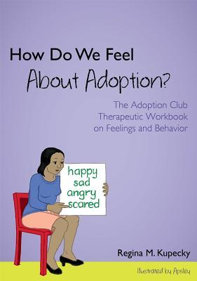 How Does Being Adopted Make Us Feel?: The Adoption Club Therapeutic Workbook on Feelings and Behavior  by  Regina Kupecky