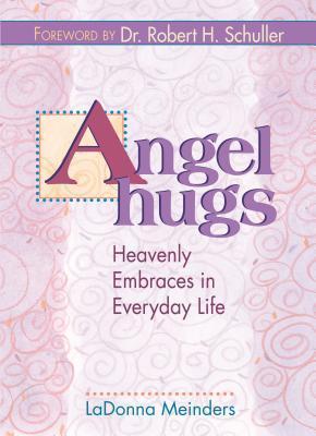 Angel Hugs: Heavenly Embraces in Everyday Life Ladonna Meinders