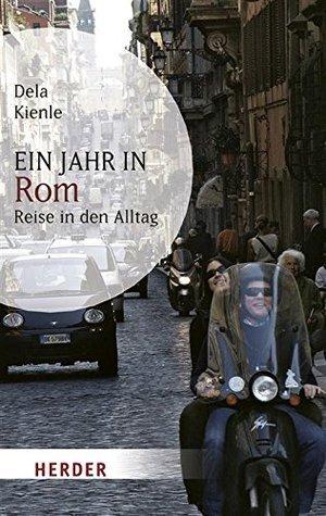 Ein Jahr in Rom: Reise in den Alltag  by  Dela Kienle