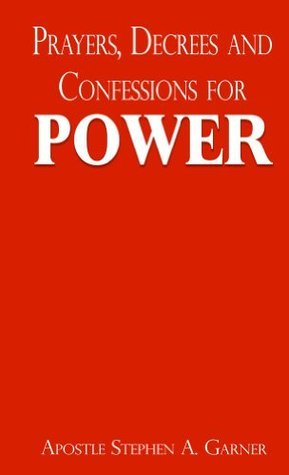 Prayers, Decrees And Confessions For Power  by  Stephen Garner