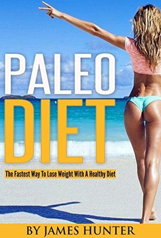 Paleo Diet: The Fastest Way To Lose Weight With A Healthy Diet James    Hunter