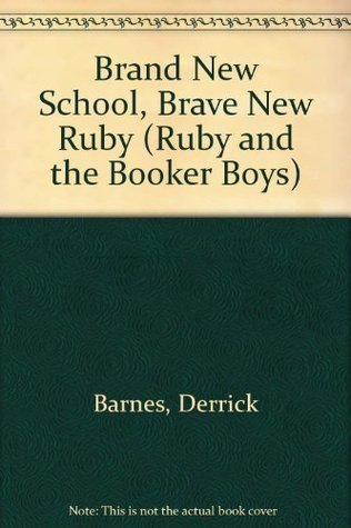 Brand New School, Brave New Ruby (Ruby and the Booker Boys)  by  Derrick Barnes