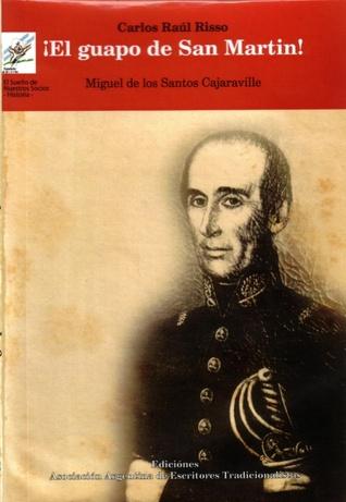 ¡El guapo de San Martín! Miguel de los Santos Cajaraville  by  Carlos Raúl Risso