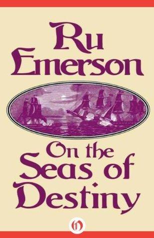 On the Seas of Destiny (Tale of the Nedao Book 3) Ru Emerson