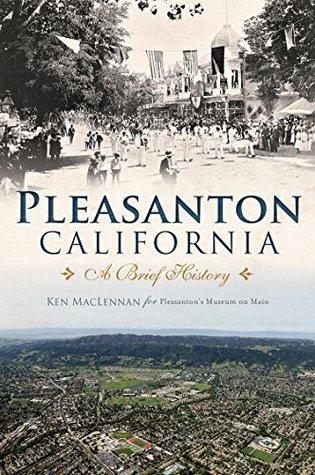 Pleasanton, California: A Brief History  by  Museum on Main