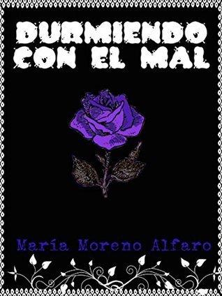 Durmiendo Con El Mal María Moreno Alfaro