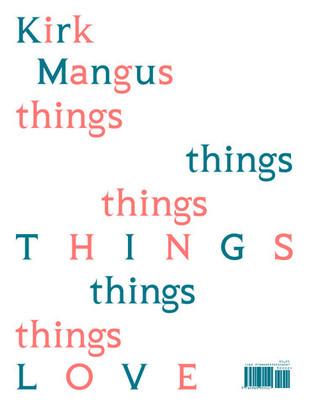 Kirk Mangus: Things Love  by  Kirk Mangus