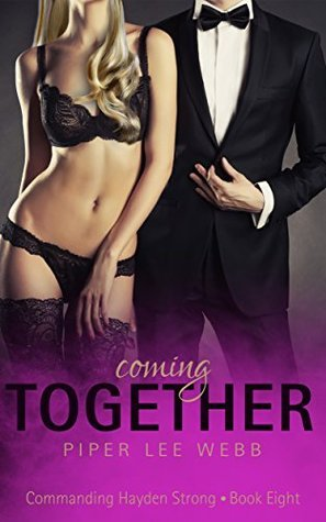 Coming Together (Dominant Woman Suspense): Commanding Hayden Strong Book Eight  by  Piper Lee Webb
