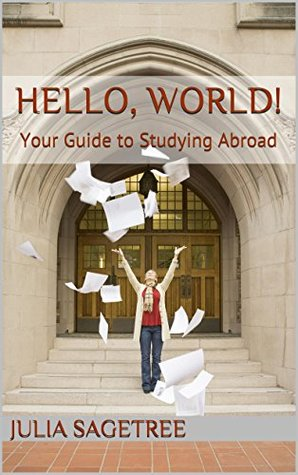 Hello, World!: Your Guide to Studying Abroad  by  Julia Sagetree