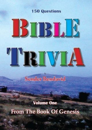 Bible Triva: Questions and Answers From The Book of Genesis (Bible Trivia 1)  by  Sender Bendavid