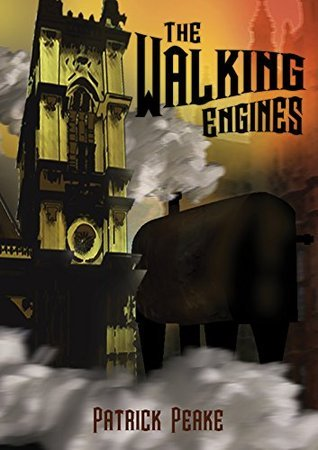 The Walking Engines - A Steampunk Tale  by  Patrick Peake
