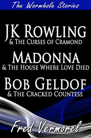 The Wormhole Stories: JK Rowling and the Curses of Cramond, Madonna and the House Where Love Died, Bob Geldof and the Cracked Countess Fred Vermorel