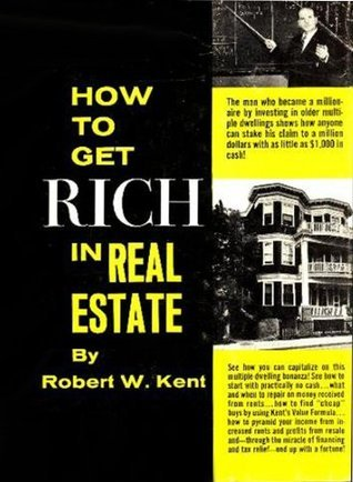 HOW TO GET RICH IN REAL ESTATE Robert Kent