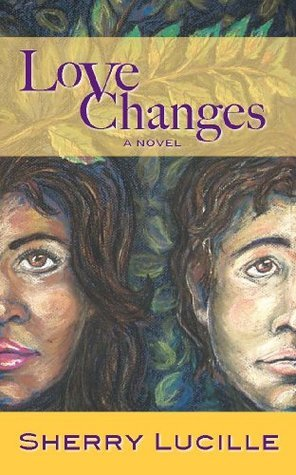 Love Changes  by  Sherry Lucille