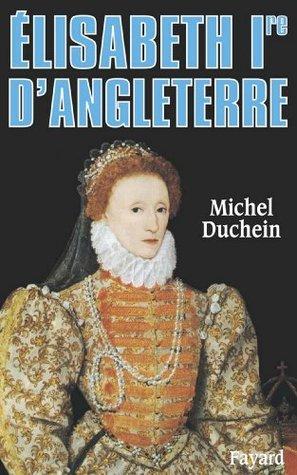 Elisabeth Ire dAngleterre : Le pouvoir et la séduction  by  Michel Duchein