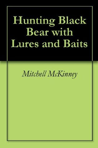 Hunting Black Bear with Lures and Baits  by  Mitchell Mckinney