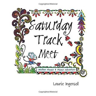 Saturday Track Meet (Mouse and Moose Adventure, #6)  by  Laurie Ingersoll