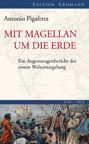 Mit Magellan um die Erde: Ein Augenzeugenbericht der ersten Weltumsegelung 1519-1522  by  Antonio Pigafetta