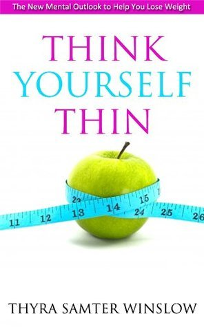Think Yourself Thin - The New Mental Outlook to Help You Lose Weight Thyra Samter Winslow