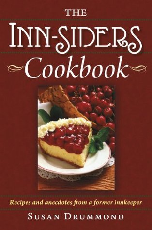 The INN-Siders Cookbook: Recipes and anecdotes from a former innkeeper Susan Drummond