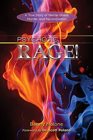 Psychotic Rage!: A True Story of Mental Illness, Murder, and Reconciliation  by  Benny Malone