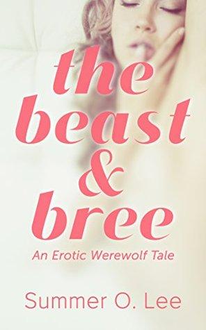The Beast & Bree: An Erotic Werewolf Tale Summer O. Lee