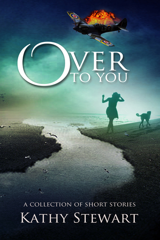 Over to You: a collection of short stories Kathy Stewart