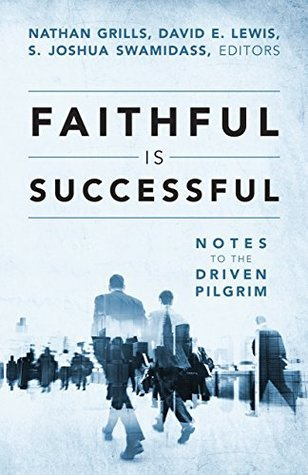 Faithful Is Successful: Notes To The Driven Pilgrim Nathan Grills