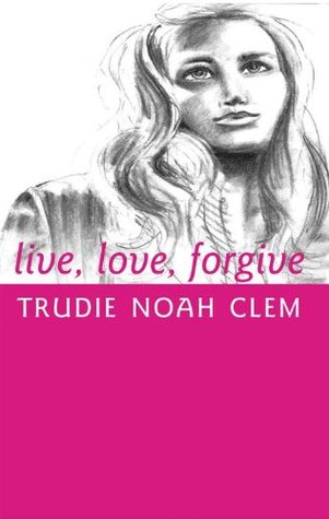 live, love, forgive Trudie Noah Clem
