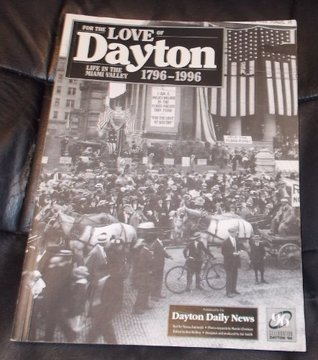 For the Love of Dayton Life in the Miami Valley 1796 - 1996 Teresa Zumwald