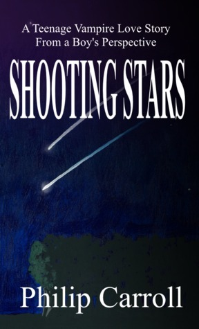 Shooting Stars: A Teenage Vampire Love Story from a Boys Perspective Philip Carroll