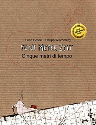 Fünf Meter Zeit/Cinque metri di tempo: Kinderbuch Deutsch-Italienisch Philipp Winterberg
