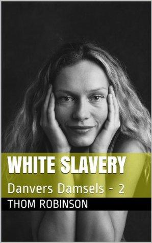 White Slavery: Danvers Damsels - 2 (# 2 in the Mike Danvers mysteries) Thom Robinson