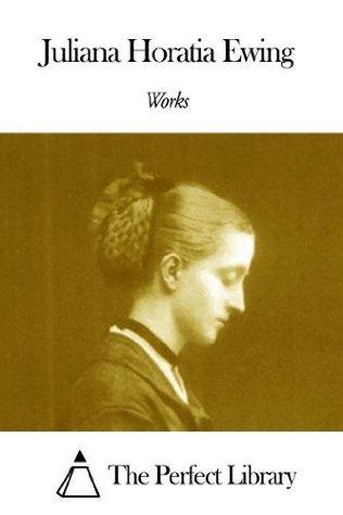 Works of Juliana Horatia Ewing  by  Juliana Horatia Ewing