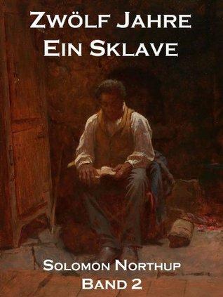 Zwölf Jahre Ein Sklave, Band 2: 12 Years A Slave  by  Solomon Northup