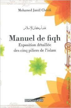 Manuel de fiqh : exposition détaillée des cinq piliers de lislam Mohamed Cherifi