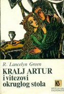 Kralj Artur i njegovi vitezovi okruglog stola Roger Lancelyn Green