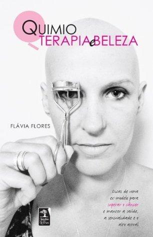 Quimioterapia e Beleza Flávia Flores