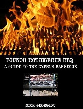 Foukou Rotisserie BBQ - A Guide to the Cyprus Barbecue Nicholas Georgiou