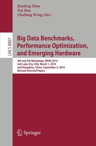 Big Data Benchmarks, Performance Optimization, and Emerging Hardware: 4th and 5th Workshops, BPOE 2014, Salt Lake City, USA, March 1, 2014 and Hangzhou, ... Applications, incl. Internet/Web, and HCI)  by  Jianfeng Zhan