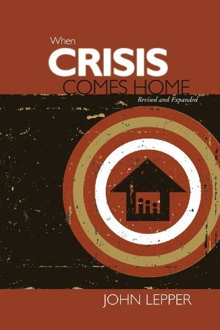 When Crisis Comes Home  by  John Lepper