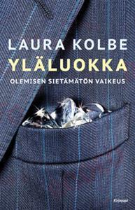 Yläluokka – Olemisen sietämätön vaikeus  by  Laura Kolbe