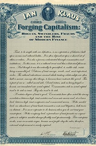 Forging Capitalism: Rogues, Swindlers, Frauds, and the Rise of Modern Finance (Yale Series in Economic and Financial History)  by  Ian Klaus