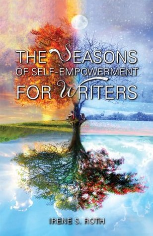 THE SEASONS OF SELF-EMPOWERMENT FOR WRITERS  by  Irene S. Roth