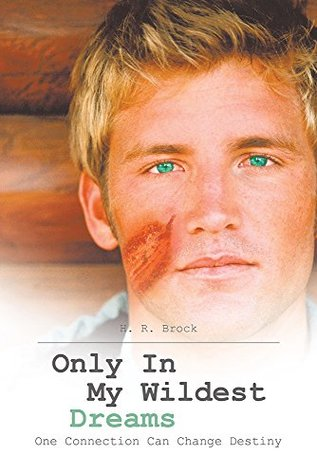 Only In My Wildest Dreams: One Connection Can Change Destiny  by  H.R. Brock