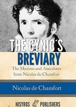 The Cynics Breviary, The Maxims and Anecdotes from Nicolas de Chamfort  by  Nicolas de Chamfort