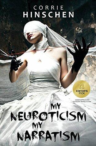 My Neuroticism, My Narratism Corrie Hinschen